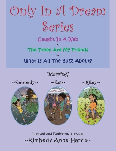 Only In A Dream Series: Caught in a Web - The Trees Are My Friends-What Is All the Buzz About? PDF