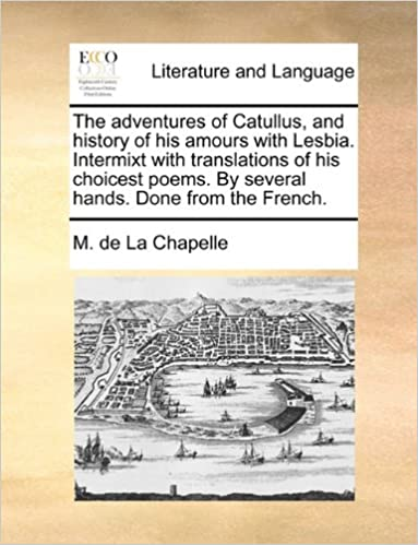 Download online The adventures of Catullus, and history of his amours with Lesbia. Intermixt with translations of his choicest poems. By several hands. Done from the French. PDF, azw (Kindle)