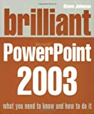 Brilliant Microsoft Powerpoint 2003, Steve Johnson, 0132277131