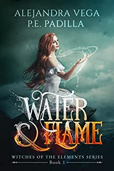 Water & Flame (Witches of the Elements Series Book 1) by [Vega, Alejandra, Padilla, P.E.]