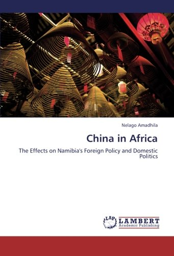 China in Africa: The Effects on Namibia's Foreign Policy and Domestic Politics pdf epub