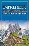 Emprender es una forma de Vida: Desarrollo de la Conciencia Emprendedora (Spanish Edition)