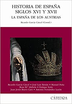 Historia De España, Siglos Xvi Y Xvii: La España De Los Austrias por José Luis Betrán