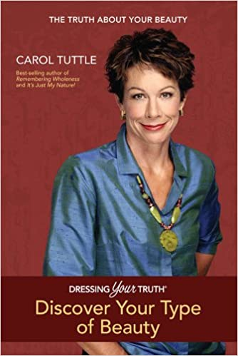 8063a7d1c3 Dressing Your Truth, Discover Your Type of Beauty: Carol Tuttle:  9780984402106: Amazon.com: Books