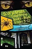 Scary, Gross, and Enlightening Books for Boys Grades 3-12, Deborah B. Ford, 1586833448