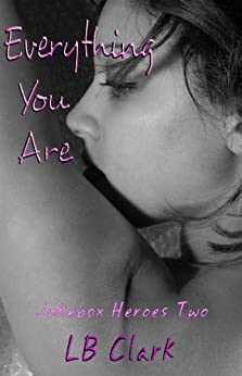 Everything You Are: Jukebox Heroes Book 2 by [Clark, LB]