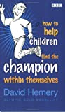 img - for How to Help Children Find the Champion Within Themselves by David Hemery (2005-07-01) book / textbook / text book