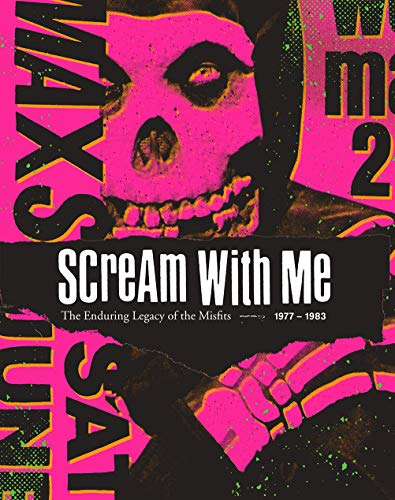 Scream With Me: The Enduring Legacy Of The Misfits por Tom Bejgrowicz