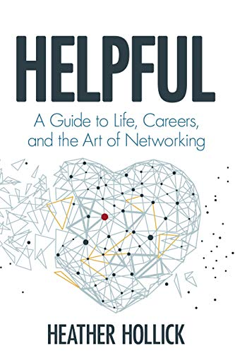 Helpful: A Guide to Life, Careers, and the Art of Networking ()