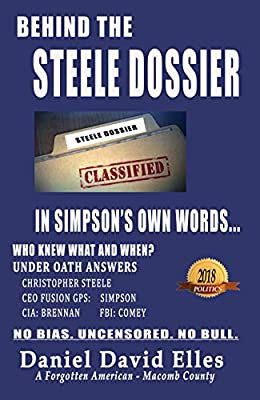 Behind The Steele Dossier: Under Oath Answers: * Steele * Fusion GPS * FBI * CIA * DOJ
