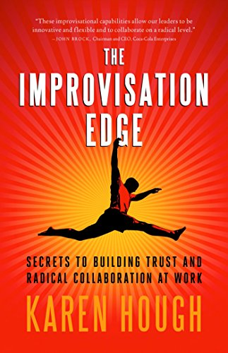 The Improvisation Edge: Secrets to Building Trust and Radical Collaboration at Work by Berrett-Koehler Publishers