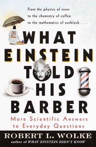 What Einstein Told His Barber: More Scientific Answers to Everyday Questions cover
