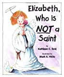 img - for Elizabeth, Who is Not a Saint (Tales for Loving Children Series) book / textbook / text book