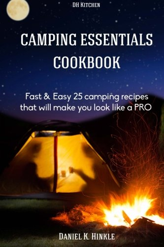 Camping Essentials Cookbook: Fast & Easy 25 camping recipes list that will make (DH Kitchen Outdoor - Camping Checklist