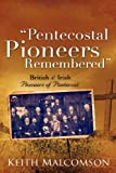 Pentecostal Pioneers Remembered, Keith Malcomson, 1604776900
