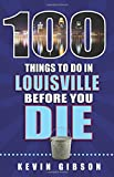 100 Things to Do in Louisville Before You Die (100 Things to Do Before You Die)