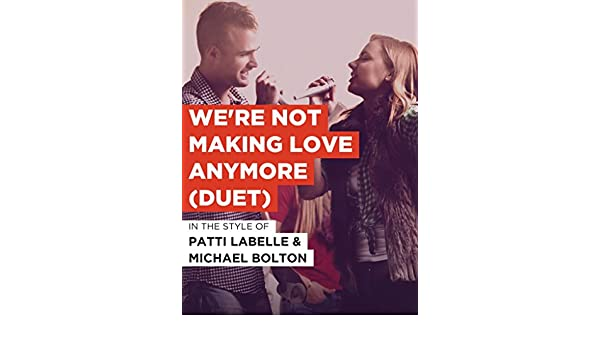 Michael bolton we re not making love anymore Watch We Re Not Making Love Anymore Duet In The Style Of Patti Labelle Michael Bolton Prime Video