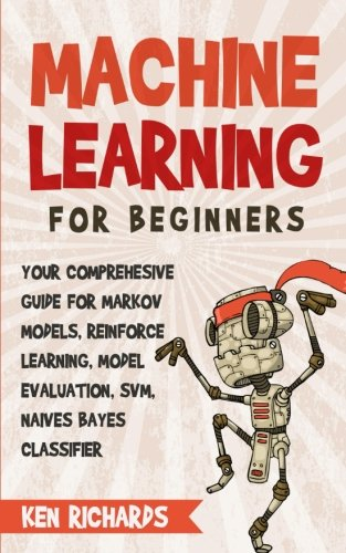 B.o.o.k Machine Learning: For Beginners - Your Comprehensive Guide For Markov Models, Reinforced Learning, M<br />[P.P.T]