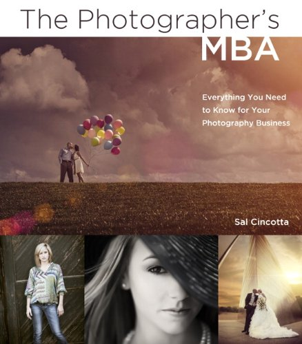 The Photographer's MBA: Everything You Need to Know for Your Photography Business
