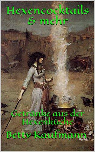 Hexencocktails & mehr: Getränke aus der Hexenküche (German Edition)