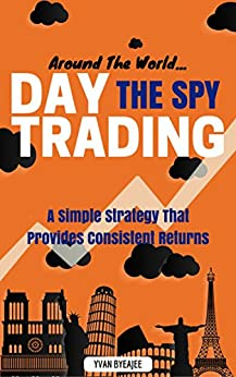 Around The World: Day Trading The SPY by [Byeajee, Yvan]