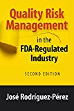 Quality Risk Management in the FDA-Regulated Industry, Second Edition
