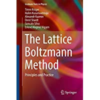 The Lattice Boltzmann Method: Principles and Practice (Graduate Texts in Physics)
