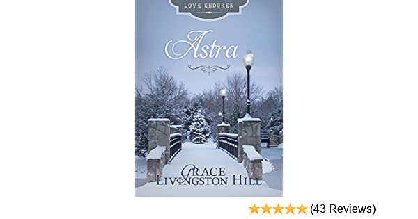 Astra Love Endures Kindle Edition By Grace Livingston Hill