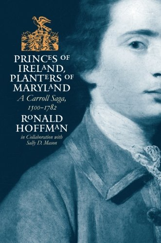 (Princes of Ireland, Planters of Maryland: A Carroll Saga, 1500-1782)