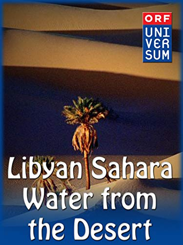 Libyan Sahara - Water from the Desert