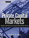 img - for Private Capital Markets: Valuation, Capitalization, and Transfer of Private Business Interests (Wiley Finance) by Robert T. Slee (2004-05-04) book / textbook / text book