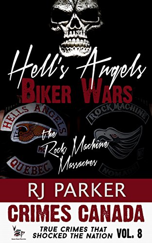 Hell's Angels Biker Wars: True Story of The Rock Machine and Bandido  Massacres (True Crime Murder & Mayhem) (Crimes Canada: True Crimes That  Shocked
