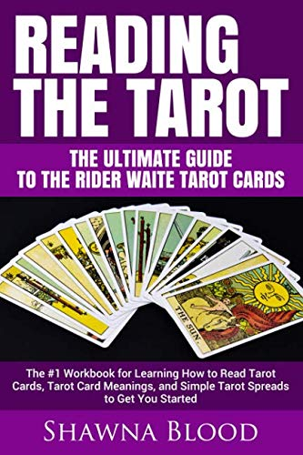 Reading the Tarot - the Ultimate Guide to the Rider Waite Tarot Cards: The #1 Workbook for Learning How to Read Tarot Cards, Tarot Card Meanings, and Simple Tarot Spreads to Get You Started