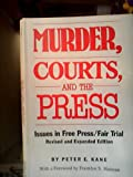 Murder, Courts, and the Press : Issues in Free Press - Fair Trial, Kane, Peter E., 0809317818