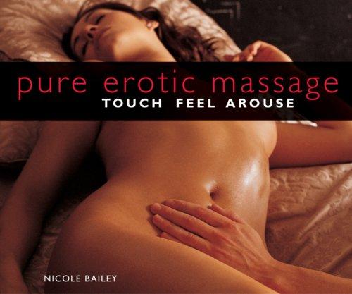 Pure Erotic Massage: Touch, Feel, Arouse por Nicole Bailey