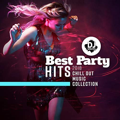 Best Party Hits 2018: Chill Out Music Collection - Top 100, Ibiza Beach Party, Summer Hot Party Mix, Ambient Electro Lounge, Drink Bar & Deep Vibes
