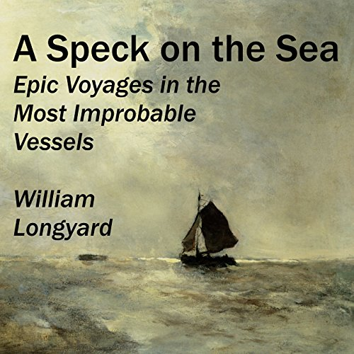 A Speck on the Sea: Epic Voyages in the Most Improbable Vessels by New Street Communications, LLC