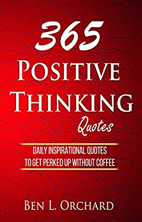 365 Positive Thinking Quotes Daily Inspirational Quotes To Get Perked Up Without Coffee Kindle Edition By Orchard Ben L Reference Kindle Ebooks Amazon Com