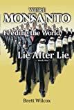 We're Monsanto: Feeding the World, Lie After Lie