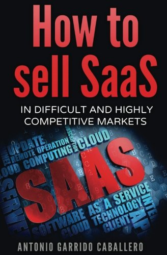How to Sell SaaS: In difficult and highly competitive markets - Software Sell