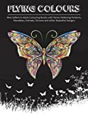 Flying Colours!: Best Sellers in Adult Colouring Books with Stress Relieving Patterns, Mandalas, Animals, Flowers and Other Beautiful Designs