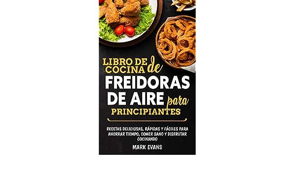 Libro de cocina de freidoras de aire para principiantes: Recetas ...