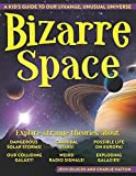 #9: Bizarre Space: A Kid's Guide to Our Strange, Unusual Universe