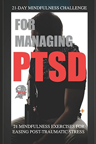 21-Day Mindfulness Challenge For Managing PTSD: 21 Mindfulness Exercises to Ease Post-Traumatic Stress pdf epub