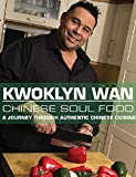 KWOKLYN WAN: Chinese Soul Food: A Journey Through Authentic Chinese Cuisine