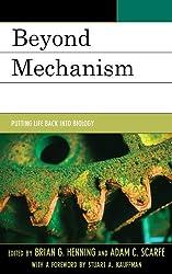Beyond Mechanism: Putting Life Back Into Biology