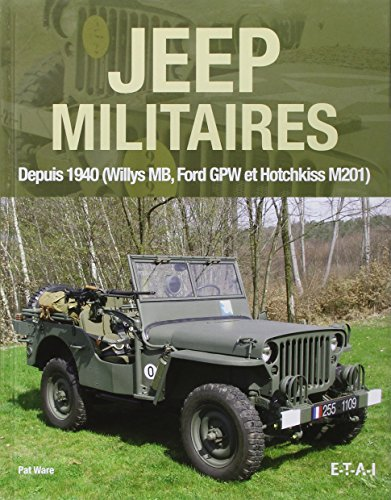 Jeep militaires depuis 1940 (Willys MB, Ford GPW et Hotchkiss M201) : Histoire, développement, production et rôles du véhicule tactique 1/4 de tonne 4X4 de l'armée américaine ~ Pat Ware