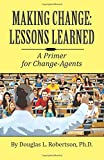 img - for Making Change: Lessons Learned: A Primer for Change-Agents book / textbook / text book