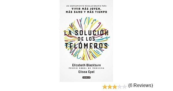 La solución de los telómeros: Un acercamiento revolucionario para vivir más joven, más sano y más tiempo