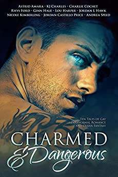 Charmed and Dangerous: Ten Tales of Gay Paranormal Romance and Urban Fantasy by [Amara, Astrid, Charles, KJ, Cochet, Charlie, Ford, Rhys, Hale, Ginn, Harper, Lou, Hawk, Jordan L., Kimberling, Nicole, Speed, Andrea]